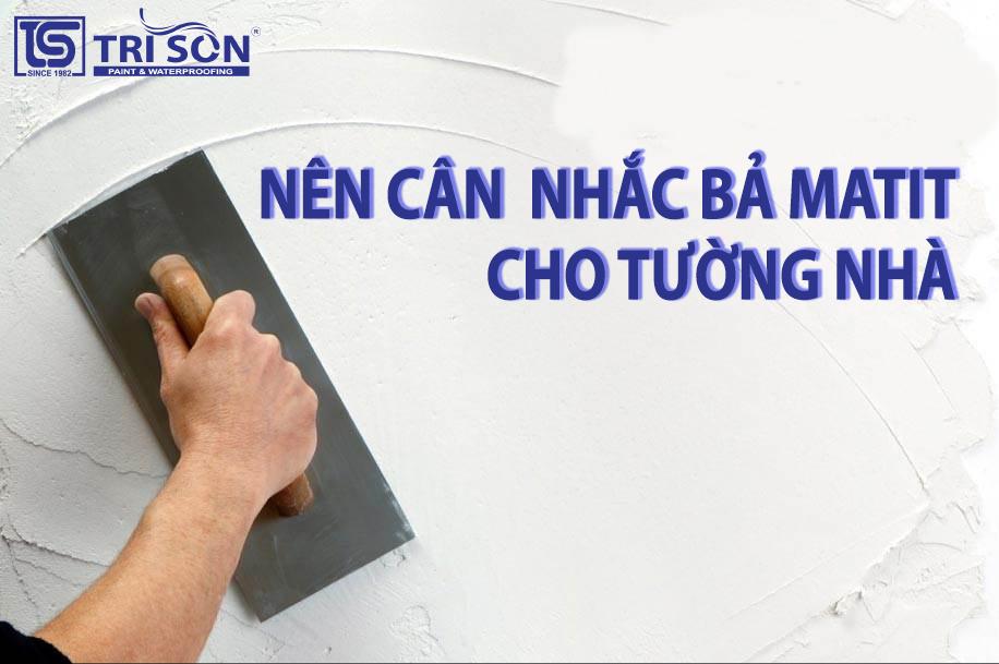 nên cân nhắc sơn bả matit cho tường nhà
